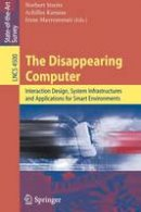 - The Disappearing Computer. Interaction Design, Systems Infrastructures and Applications for Smart Environments.  - 9783540727255 - V9783540727255
