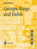 Wallace, David A.R. - Groups, Rings and Fields (Springer Undergraduate Mathematics Series) - 9783540761778 - V9783540761778