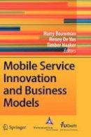 . Ed(s): Bouwman, Harry; Vos, Henny De; Haaker, Timber - Mobile Service Innovation and Business Models - 9783540792376 - V9783540792376