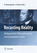 - Recasting Reality: Wolfgang Pauli's Philosophical Ideas and Contemporary Science - 9783540851974 - V9783540851974