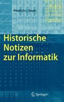 Bauer, Friedrich L. - Historische Notizen zur Informatik (German Edition) - 9783540857891 - V9783540857891