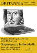 - Sh@kespeare in the Media: From the Globe Theatre to the World Wide Web (Britannia) - 9783631569603 - V9783631569603