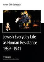 Gillis-Carlebach, Miriam - Jewish Everyday Life as Human Resistance 1939-1941: Chief Rabbi Dr. Joseph Zvi Carlebach and the Hamburg-Altona Jewish Communities. Documents of Chief ... are taken from the King J - 9783631575611 - V9783631575611