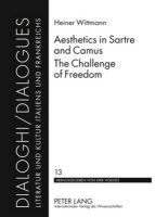 Wittmann, Heiner - Aesthetics in Sartre and Camus. The Challenge of Freedom: Translated by Catherine Atkinson (Dialoghi / Dialogues) - 9783631586938 - V9783631586938
