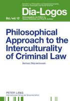 Wojciechowski, Bartosz - Philosophical Approach to the Interculturality of Criminal Law (DIA-LOGOS) - 9783631605851 - V9783631605851