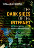 Heickerö, Roland - The Dark Sides of the Internet: On Cyber Threats and Information Warfare - 9783631624784 - V9783631624784