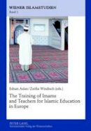 - The Training of Imams and Teachers for Islamic Education in Europe (Wiener Islamstudien) - 9783631634523 - V9783631634523