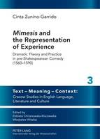 Zunino-Garrido, Cinta - Mimesis and the Representation of Experience: Dramatic Theory and Practice in pre-Shakespearean Comedy (1560-1590) (Text - Meaning - Context: Cracow ... in English Language, Litera - 9783631636633 - V9783631636633