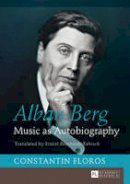 Floros, Constantin - Alban Berg: Music as Autobiography. Translated by Ernest Bernhardt-Kabisch - 9783631645970 - V9783631645970