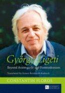 Floros, Constantin - György Ligeti: Beyond Avant-garde and Postmodernism. Translated by Ernest Bernhardt-Kabisch - 9783631654996 - V9783631654996