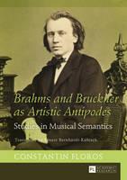 Floros, Constantin - Brahms and Bruckner as Artistic Antipodes: Studies in Musical Semantics - 9783631660348 - V9783631660348
