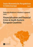- Financialisation and Financial Crisis in South-Eastern European Countries (Sozio-ökonomische Perspektiven in Südosteuropa / Socio-Economic Perspectives in South-Eastern Europe) - 9783631661161 - V9783631661161