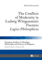 Dobrzeniecki, Marek - The Conflicts of Modernity in Ludwig Wittgenstein's Tractatus Logico-Philosophicus (European Studies in Theology, Philosophy and History of Religions) - 9783631667804 - V9783631667804
