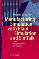 Bangsow, Steffen - Manufacturing Simulation with Plant Simulation and Simtalk: Usage and Programming with Examples and Solutions - 9783642050732 - V9783642050732