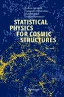 Gabrielli, Andrea, Sylos Labini, F., Joyce, Michael, Pietronero, Luciano - Statistical Physics for Cosmic Structures - 9783642073922 - V9783642073922