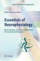 van Putten, Michel J.A.M. - Essentials of Neurophysiology: Basic Concepts and Clinical Applications for Scientists and Engineers (Series in Biomedical Engineering) - 9783642089343 - V9783642089343