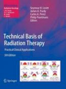 . Ed(s): Levitt, Seymour H.; Purdy, James A.; Perez, Carlos A.; Poortmans, Philip - Technical Basis of Radiation Therapy - 9783642115714 - V9783642115714