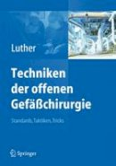 Luther  Bernd - Techniken der offenen Gefäßchirurgie: Standards, Taktiken, Tricks (German Edition) - 9783642212659 - V9783642212659