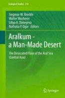 . Ed(s): Breckle, Siegmar-W.; Wucherer, Walter; Dimeyeva, Liliya A.; Ogar, Nathalia P. - Aralkum - A Man-Made Desert - 9783642270963 - V9783642270963