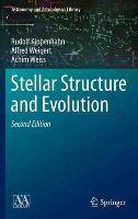 Kippenhahn, Rudolf; Weigert, Alfred; Weiss, Achim - Stellar Structure and Evolution - 9783642302558 - V9783642302558