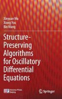 Wu, Xinyuan; You, Xiong; Wang, Bin - Structure-Preserving Algorithms for Oscillatory Differential Equations - 9783642353376 - V9783642353376