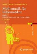 Teschl, Gerald, Teschl, Susanne - Mathematik für Informatiker: Band 1: Diskrete Mathematik und Lineare Algebra (eXamen.press) (German Edition) - 9783642379710 - V9783642379710