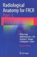 Borg, Philip; Alvi, Abdul Rahman; Skipper, Nicholas; Johns, Christopher - Radiological Anatomy for FRCR Part 1 - 9783642411656 - V9783642411656
