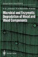 Eriksson, Karl-Erik L.; Blanchette, Robert A.; Ander, Paul - Microbial and Enzymatic Degradation of Wood and Wood Components - 9783642466892 - V9783642466892