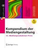 Böhringer, Joachim, Bühler, Peter, Schlaich, Patrick, Sinner, Dominik - Kompendium der Mediengestaltung: III. Medienproduktion Print (X.media.press) - 9783642545788 - V9783642545788