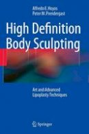 Hoyos, Alfredo E., Prendergast, Peter M. - High Definition Body Sculpting: Art and Advanced Lipoplasty Techniques - 9783642548901 - V9783642548901
