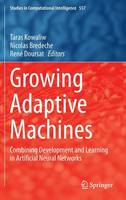 - Growing Adaptive Machines: Combining Development and Learning in Artificial Neural Networks (Studies in Computational Intelligence) - 9783642553363 - V9783642553363