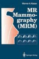 Kaiser, Werner A. - M.R. Mammography (M.R.M.) - 9783642772580 - V9783642772580