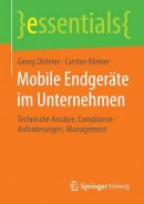 Disterer, Georg, Kleiner, Carsten - Mobile Endgeräte im Unternehmen: Technische Ansätze, Compliance-Anforderungen, Management (essentials) (German Edition) - 9783658070236 - V9783658070236