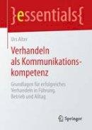 Alter, Urs - Verhandeln als Kommunikationskompetenz: Grundlagen für erfolgreiches Verhandeln in Führung, Betrieb und Alltag (essentials) (German Edition) - 9783658080143 - V9783658080143