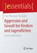 Petermann, Franz, Koglin, Ute - Aggression und Gewalt bei Kindern und Jugendlichen: Formen und Ursachen (essentials) (German Edition) - 9783658084882 - V9783658084882