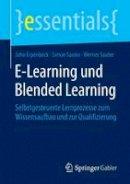 Erpenbeck, John, Sauter, Simon, Sauter, Werner - E-Learning und Blended Learning: Selbstgesteuerte Lernprozesse zum Wissensaufbau und zur Qualifizierung (essentials) (German Edition) - 9783658101749 - V9783658101749