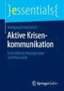 Immerschitt, Wolfgang - Aktive Krisenkommunikation: Erste Hilfe für Management und Krisenstab (Essentials) - 9783658109431 - V9783658109431
