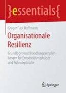Hoffmann, Gregor Paul - Organisationale Resilienz: Grundlagen und Handlungsempfehlungen für Entscheidungsträger und Führungskräfte (Essentials) - 9783658128890 - V9783658128890