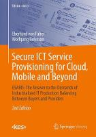 von Faber, Eberhard, Behnsen, Wolfgang - Secure ICT Service Provisioning for Cloud, Mobile and Beyond: ESARIS: The Answer to the Demands of Industrialized IT Production Balancing Between Buyers and Providers (Edition <kes - 9783658164812 - V9783658164812