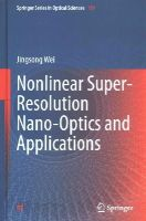 Wei, Jingsong - Nonlinear Super-Resolution Nano-Optics and Applications (Springer Series in Optical Sciences) - 9783662444870 - V9783662444870