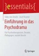 Kramer, Josef, Ameln, Falko - Einführung in das Psychodrama: Für Psychotherapeuten, Berater, Pädagogen, soziale Berufe (essentials) (German Edition) - 9783662456255 - V9783662456255