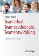Becker, Florian - Teamarbeit, Teampsychologie, Teamentwicklung: So führen Sie Teams! - 9783662494264 - V9783662494264