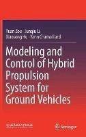 Zou, Yuan, Li, Junqiu, Hu, Xiaosong, Chamaillard, Yann - Modeling and Control of Hybrid Propulsion System for Ground Vehicles - 9783662536711 - V9783662536711
