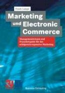 Lampe, Frank - Marketing und Electronic Commerce: Managementwissen und Praxisbeispiele für das Erfolgreich Expansive Marketing (XBusiness Computing) (German Edition) - 9783663107330 - V9783663107330