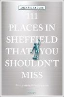 Glover, Michael - 111 Places in Sheffield That You Shouldn't Miss (111 Places in .... That You Must Not Miss) - 9783740800222 - V9783740800222