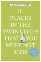 Larsen, Elizabeth Foy - 111 Places in the Twin Cities That You Must Not Miss (111 Places in .... That You Must Not Miss) - 9783740800291 - V9783740800291