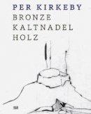 Semff, Michael, Tojner, Poul Erik, Wilmes, Ulrich - Per Kirkeby: Bronze, Drypoint, Wood - 9783775738989 - V9783775738989