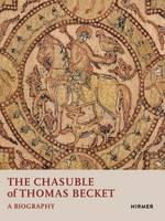 Ali-de-Unzaga, Miriam, Bruschettini, Alessando, Dor, Ariane, Járó, Márta - The Chasuble of Thomas Becket: A Biography - 9783777425191 - V9783777425191