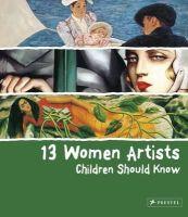 Schuemann, Betina - 13 Women Artists Children Should Know - 9783791343334 - V9783791343334