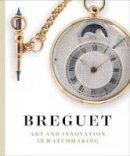 Breguet, Emmanuel, Chapman, Martin - Breguet: Art and Innovation In Watchmaking - 9783791354675 - V9783791354675